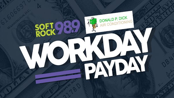 None - Workday Payday On Soft Rock 98.9!