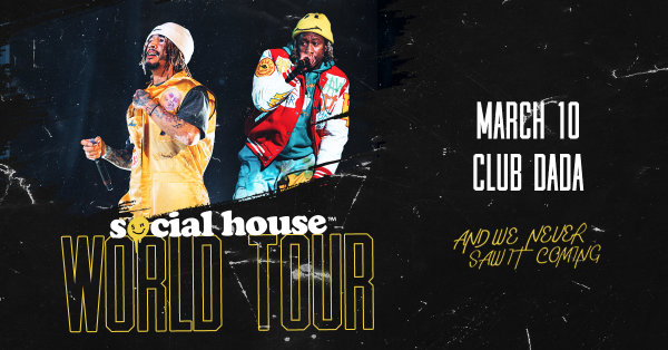 None - Register to win tickets to see Social House!