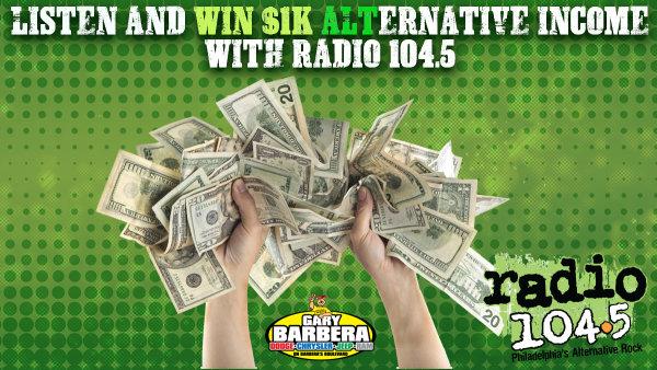 None -       Listen and win $1k ALTernative Income with Radio 104.5 starting Monday!
