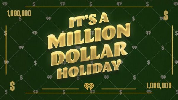 None - It's a Million Dollar Holiday on 102-5 The Bear