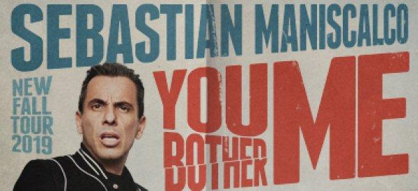 None - Sebastian Maniscalco: You Bother Me Tour