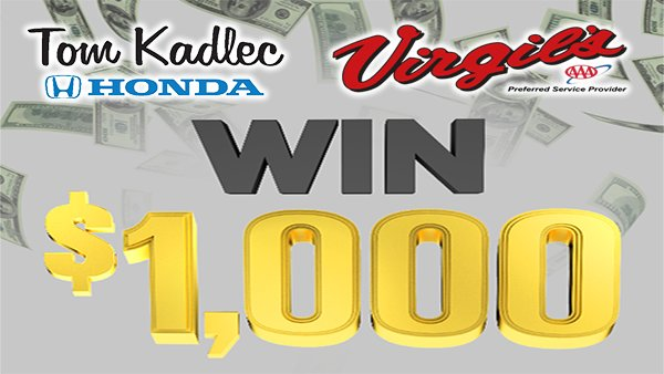 None - Win $1000 Every Hour 5a-9p Weekdays from Tom Kadlec Honda and Virgil's Auto Repair and Towing