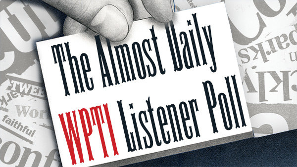None - The almost daily WPTI Listener Poll