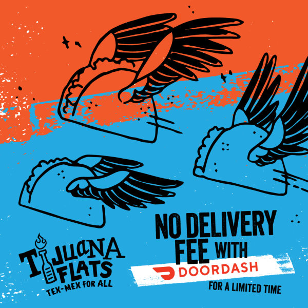 None -  Get Tijuana Flats delivered with DoorDash and $0 delivery fee!