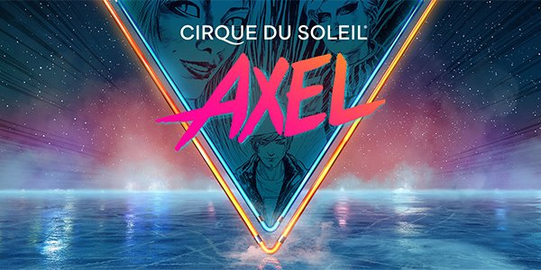 None - Cirque du Soleil presents Axel