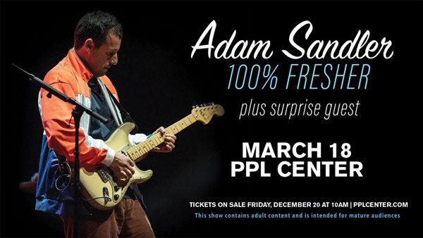 None - ADAM SANDLER AT PPL CENTER!