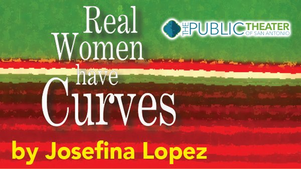 None - Win a pair of tickets to see Real Women Have Curves at the Public Theater of San Antonio!