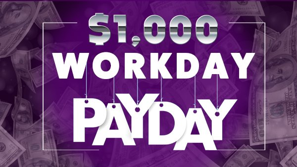 None - $1,000 Workday Payday