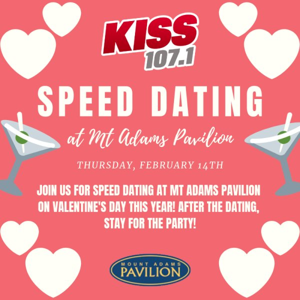 None - KISS 107.1 Speed Dating at Mt Adams Pavilion!