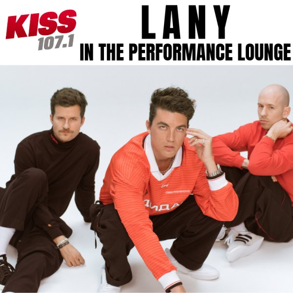 None - LANY in the KISS 107.1 Performance Lounge!