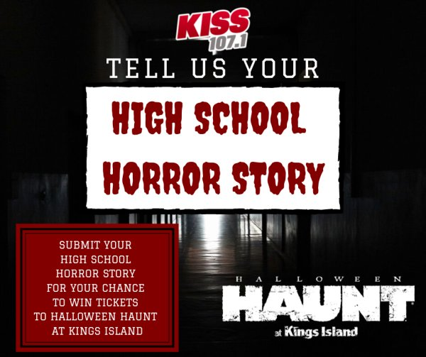 None - Tell us your High School Horror Story and you could win tickets to Halloween Haunt at Kings Island!