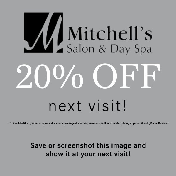 None - Get 20% Off Your Next Trip to Mitchell's Salon & Day Spa!