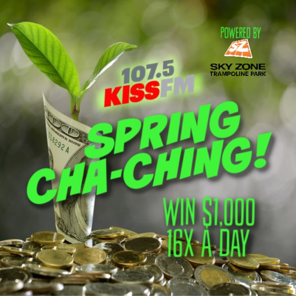 None - SPRING CHA-CHING! Win $1000 16X a Day