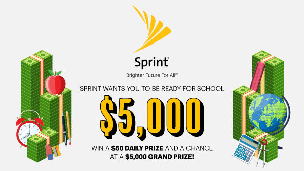 None - Sprint wants you to be ready for school with a $5,000 Grand Prize!