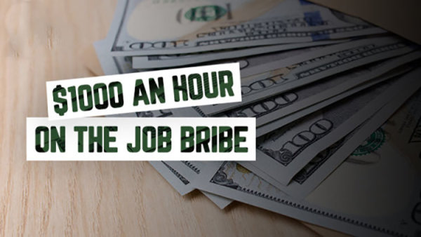 None -  $1000 An Hour On The Job Bribe