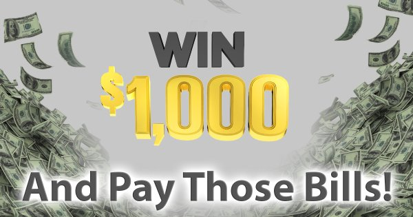 None - Win $1,000, and Pay Those Bills!