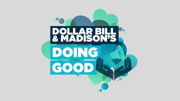 Dollar Bill & Madison's Doing Good