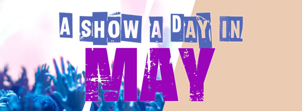 None - A Show a Day in May!