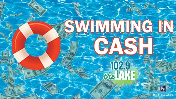 None - Swimming In Cash On 102.9 The Lake: Win $1,000 Every Hour