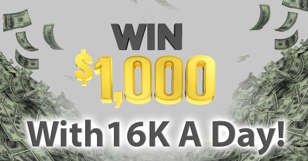 None - Win $1,000 with $16K A Day!