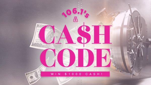 None - 106.1's Cash Code: Win $1000!