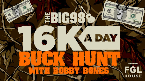 None - The $16K a Day Buck Hunt with Bobby Bones & The BIG 98!