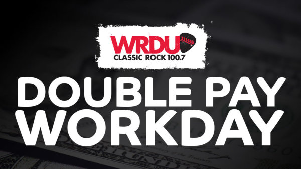 None -     Double Pay Workday with 100. 7 WRDU