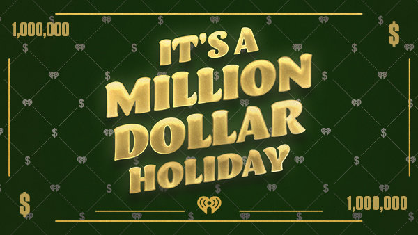 None - It's a Million Dollar Holiday on 104.3 WBBQ!