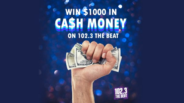 None - Listen to Win $1,000 Every Hour with Cash Money on 102.3 The Beat!