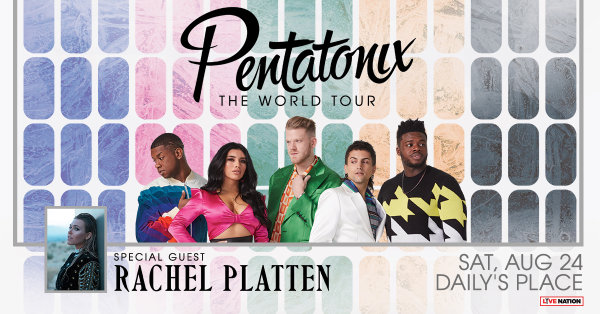 None - Pentatonix: The World Tour with special guest Rachel Platten