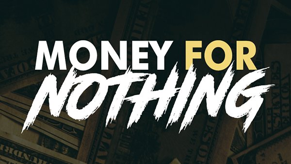 None - Money For Nothing!